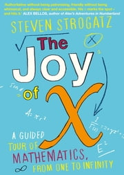 The Joy of X - A Guided Tour of Mathematics, from One to Infinity ebook by Steven Strogatz