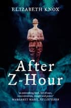 After Z-Hour ebook by Elizabeth Knox