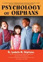 Psychology of Orphans ebook by Dr. Lyudmila M. Shipitsyna