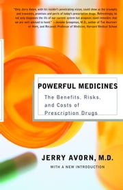 Powerful Medicines - The Benefits, Risks, and Costs of Prescription Drugs ebook by Jerry Avorn, M.D.