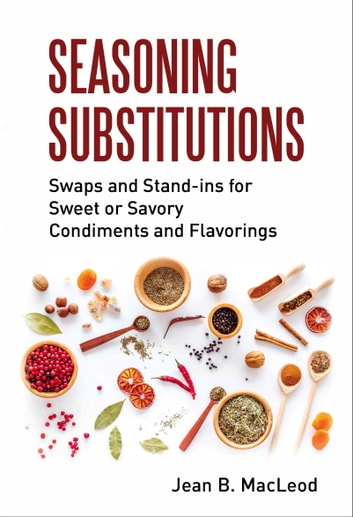 Seasoning Substitutions: Swaps and Stand-ins for Sweet or Savory Condiments and Flavorings ebook by Jean B. MacLeod