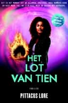 Het lot van Tien ebook by Pittacus Lore, Guus vasn der Made