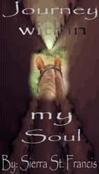 Journey within my Soul ebook by Sierra St. Francis