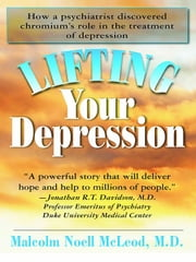 Lifting Your Depression ebook by Malcolm Noell McLeod M.D.