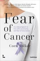 Fear of Cancer - A 5-step program to live with uncertainty and fear of recurrence ebook by