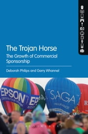 The Trojan Horse - The Growth of Commercial Sponsorship ebook by Dr Deborah Philips,Prof. Garry Whannel