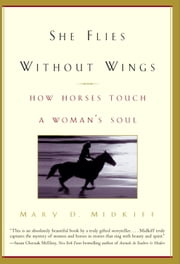 She Flies Without Wings - How Horses Touch a Woman's Soul ebook by Mary D. Midkiff