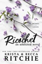 Ricochet - An Addicted Novel ebook by Krista Ritchie, Becca Ritchie