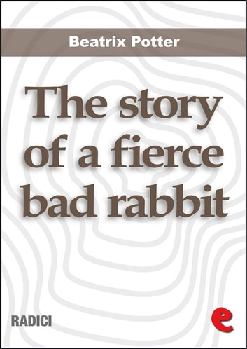 The Story of a Fierce Bad Rabbit ebook by Beatrix Potter