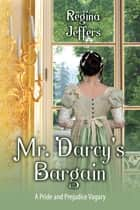 Mr. Darcy's Bargain - A Pride and Prejudice Vagary ebook by Regina Jeffers
