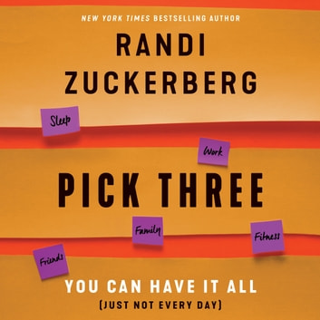 Pick Three - You Can Have It All (Just Not Every Day) audiobook by Randi Zuckerberg