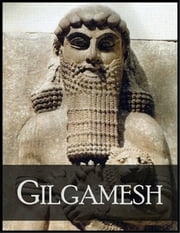 Gilgamesh - Epic of Gilgamesh, the Fifth King of Uruk ebook by Anonymous