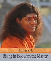 Rising in Love with the Master: The Greatest Love Affair ebook by Paramahamsa Nithyananda