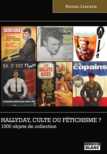 Hallyday, culte ou fétichisme ? - 1000 objets de collection ebook by Daniel Lesueur