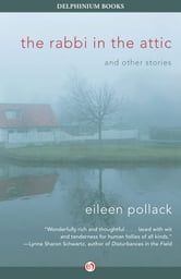 The Rabbi in the Attic - And Other Stories ebook by Eileen Pollack
