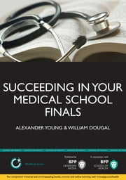 Succeeding in your Medical School Finals - Instant revision notes ebook by Alexander Young,William Dougal