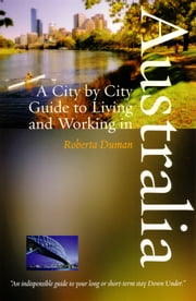 A City by City Guide to Living and Working in Australia ebook by Roberta Duman