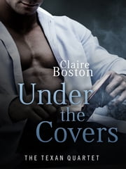 Under the Covers: The Texan Quartet ebook by Claire Boston