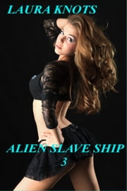 Alien Slave Ship 3 ebook by Laura Knots