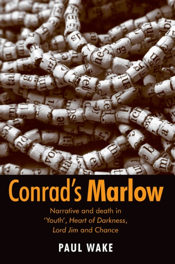 Conrad's Marlow - Narrative and Death in 'Youth', Heart of Darkness, Lord Jim and Chance ebook by Paul Wake,Paul Wake