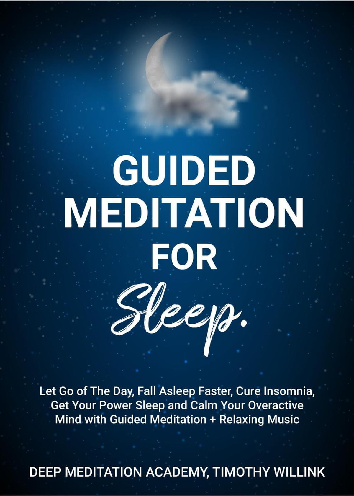 Guided Meditation for Sleep: Let Go of The Day, Fall Asleep Faster, Cure  Insomnia, Get Your Power Sleep and Calm Your Overactive Mind with Guided