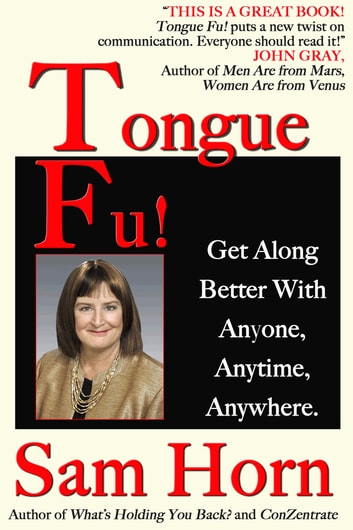 Tongue Fu!® - Get Along Better With Anyone, Anytime, Anywhere ebook by Sam Horn