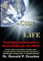 The Code of Life: The Anti-Aging, Disease Prevention & Recovery Breakthrough of Our Lifetime! ebook by Dr. Ronald Drucker