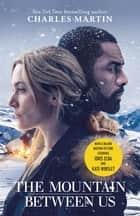 The Mountain Between Us - Now a major motion picture starring Idris Elba and Kate Winslet ebook by Charles Martin