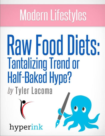 The Raw Food Diet: Does It Measure Up? (Weight Loss, Fitness, Wellness) ebook by Tyler  Lacoma