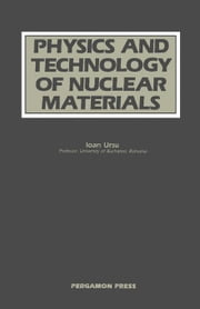 Physics and Technology of Nuclear Materials ebook by Ursu, Ioan