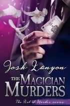 The Magician Murders (The Art of Murder III) ebook by Josh Lanyon