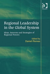 Regional Leadership in the Global System - Ideas, Interests and Strategies of Regional Powers ebook by