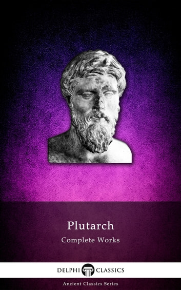Complete Works of Plutarch (Delphi Classics) ebook by Plutarch,Delphi Classics