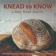 Knead to Know - The Real Bread Starter ebook by Real Bread Campaign