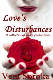 Love's Disturbances - Collection of three Gothic tales ebook by Vera Soroka