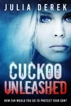Cuckoo Unleashed ebook by Julia Derek