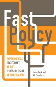 Fast Policy - Experimental Statecraft at the Thresholds of Neoliberalism ebook by Jamie Peck,Nik Theodore