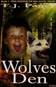 Wolves Den - Book 1 of The Keeper of Balance - Earth ebook by T J Paget