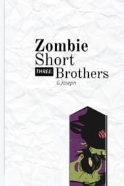 Zombie Short Three: Brothers ebook by G. Joseph