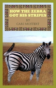 How The Zebra Got His Stripes ebook by Cari Mostert
