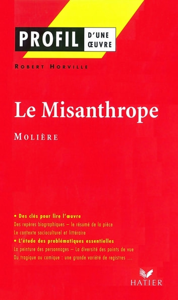 an analysis of molieres story the misanthrope Critics generally regard the misanthrope as molière's masterpiece charles a eggert, phd, wrote the following in his introduction to the molière text eugène despois, the distinguished editor of the works of molière, calls this comedy the noblest of comic masterpieces.