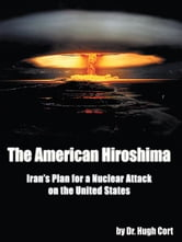 The American Hiroshima: - Iran's Plan for a Nuclear Attack on the United States ebook by Dr.Hugh Cort