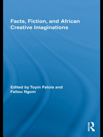 Facts, Fiction, and African Creative Imaginations eBook by