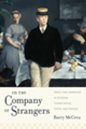 In the Company of Strangers - Family and Narrative in Dickens, Conan Doyle, Joyce, and Proust ebook by Barry McCrea