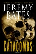 The Catacombs ebook by Jeremy Bates