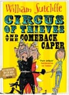 Circus of Thieves and the Comeback Caper ebook by William Sutcliffe, David Tazzyman