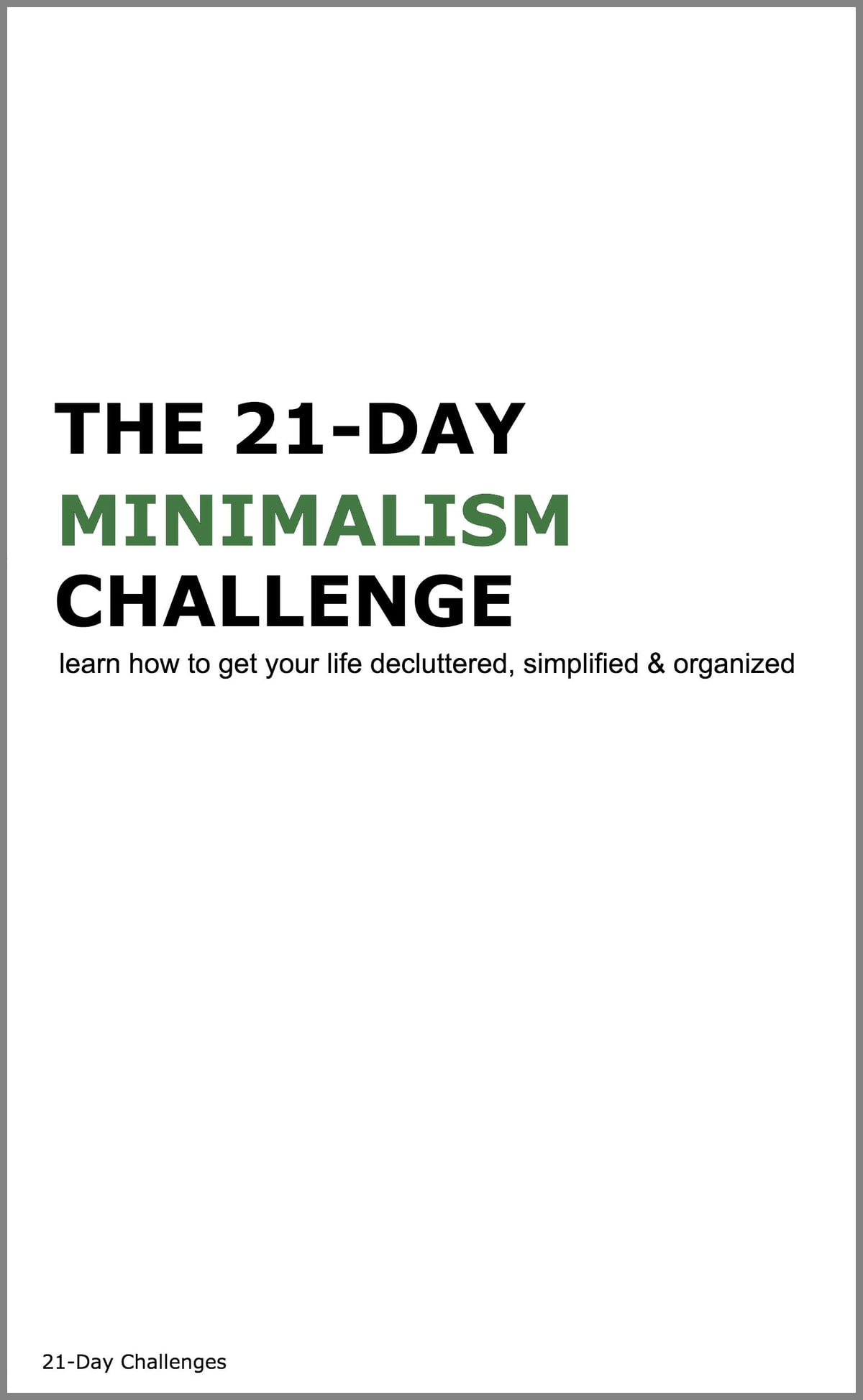 Minimalism: The 21-Day Minimalism Challenge - Learn How to Get Your Life  Decluttered, Simplified & Organized eBook by 21 Day Challenges -  9781370335541 ...
