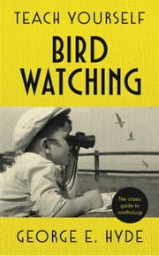 Teach Yourself Bird Watching - The classic guide to ornithology ebook by GE Hyde