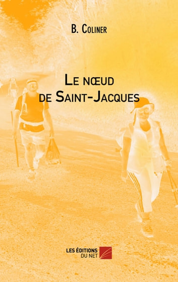 Le nœud de Saint-Jacques ebook by B. Coliner