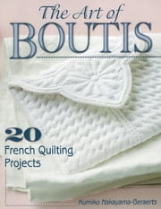 The Art of Boutis - 20 French Quilting Projects ebook by Kumiko Nakayama-Geraerts
